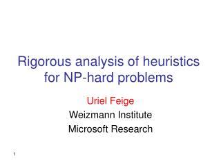 Rigorous analysis of heuristics for NP-hard problems