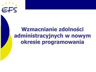Wzmacnianie zdolności administracyjnych w nowym okresie programowania