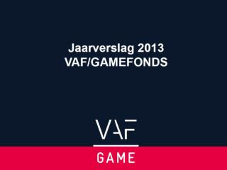Jaarverslag 2012- 2013 GAMEFONDS