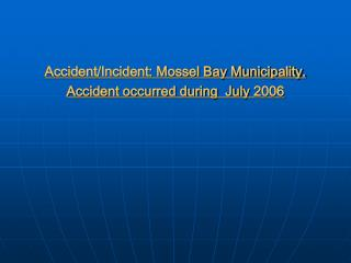 Accident/Incident: Mossel Bay Municipality.  Accident occurred during  July 2006
