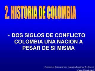 DOS SIGLOS DE CONFLICTO COLOMBIA UNA NACION A PESAR DE SI MISMA