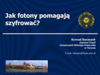 Konrad Banaszek Instytut Fizyki Uniwersytet Miko łaja Kopernika w Toruniu