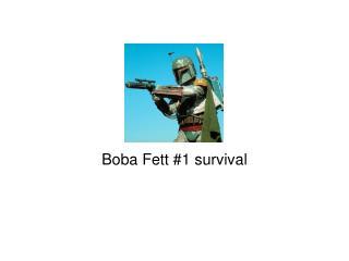 Boba Fett #1 survival