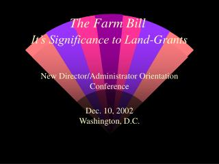 The Farm Bill It�s Significance to Land-Grants