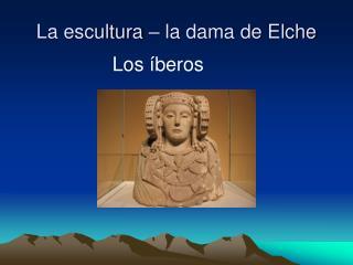 La escultura – la dama de Elche