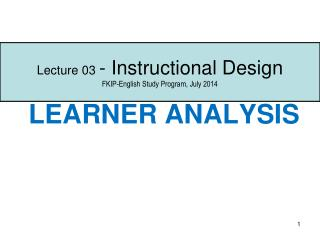 Lecture 03  - Instructional Design FKIP-English Study Program, July 2014