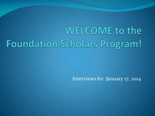 WELCOME to the Foundation Scholars Program!