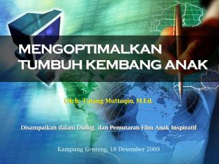 Oleh: Tatang Muttaqin, M.Ed. Disampaikan dalam Dialog  dan Pemutaran Film Anak Inspiratif