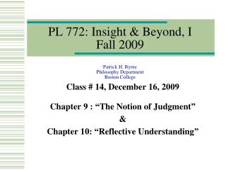 PL 772: Insight  Beyond, I Fall 2009   Patrick H. Byrne Philosophy Department Boston College