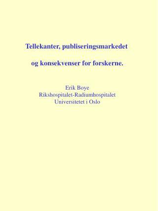 Tellekanter, publiseringsmarkedet  og konsekvenser for forskerne. Erik Boye