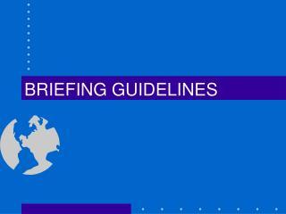 BRIEFING GUIDELINES