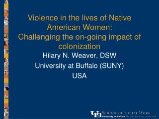 Violence in the lives of Native American Women:  Challenging the on-going impact of colonization