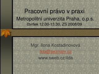 Pracovní právo v praxi Metropolitní univerzita Praha, o.p.s.  čtvrtek 12.00-13.30, ZS 2008/09