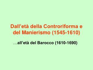 Dall et  della Controriforma e del Manierismo 1545-1610