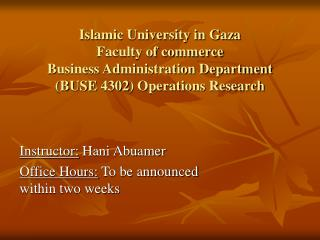 Instructor:  Hani Abuamer Office Hours:  To be announced within two weeks