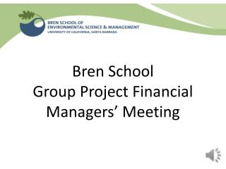 Bren School  Group Project Financial Managers' Meeting
