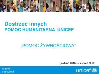 Dostrzec innych POMOC HUMANITARNA  UNICEF