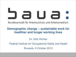 Demographic change – sustainable work for healthier and longer working lives