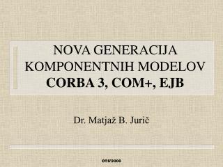 NOVA GENERACIJA KOMPONENTNIH MODELOV CORBA 3, COM+, EJB