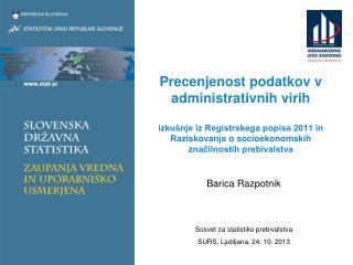 Barica Razpotnik Sosvet za statistiko prebivalstva SURS, Ljubljana, 24. 10. 2013