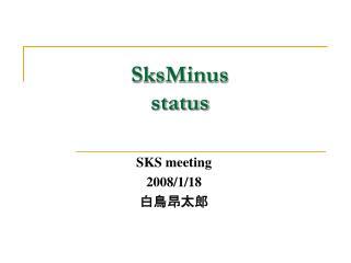 SksMinus status