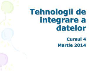 Tehnologii  de  integrare  a  datelor