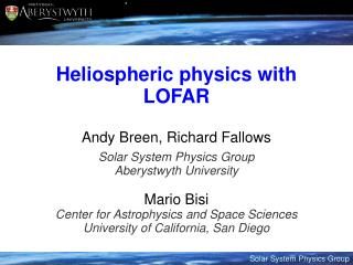 Heliospheric physics with LOFAR Andy Breen, Richard Fallows  Solar System Physics Group