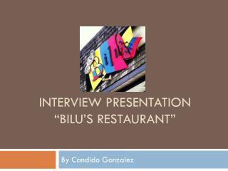 """Interview presentation """" bilu's  restaurant"""""""