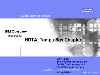 IBM Overview      prepared for     NDTA, Tampa Bay Chapter