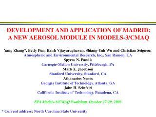 DEVELOPMENT AND APPLICATION OF MADRID: A NEW AEROSOL MODULE IN MODELS-3/CMAQ