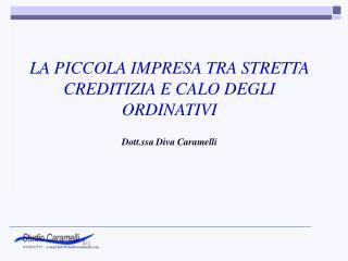 LA PICCOLA IMPRESA TRA STRETTA CREDITIZIA E CALO DEGLI ORDINATIVI Dott.ssa Diva Caramelli