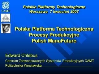 Edward Chlebus Centrum Zaawansowanych Systemów Produkcyjnych CAMT Politechnika Wrocławska