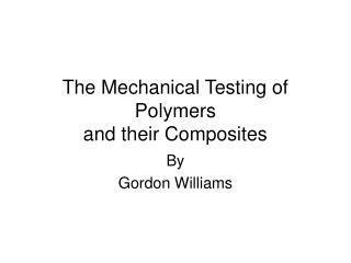 The Mechanical Testing of Polymers and their Composites