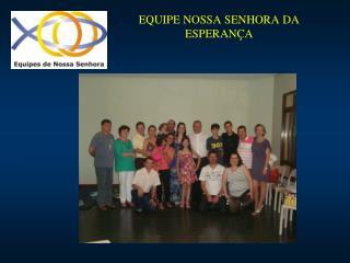 EQUIPE NOSSA SENHORA DA ESPERAN�A