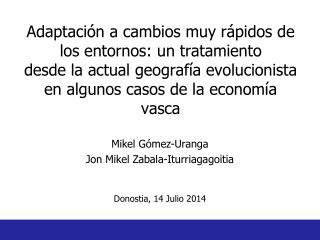 Mikel Gómez-Uranga  Jon Mikel Zabala-Iturriagagoitia Donostia, 14 Julio 2014