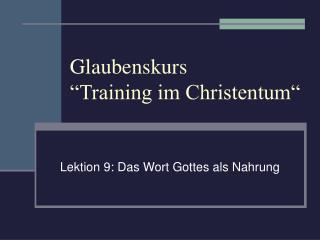 """Glaubenskurs  """"Training im Christentum"""""""