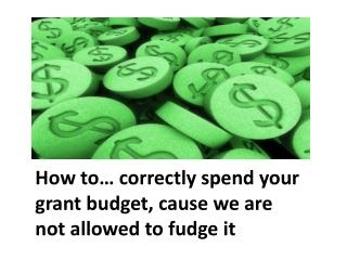 How to… correctly spend your grant budget, cause we are not allowed to fudge it