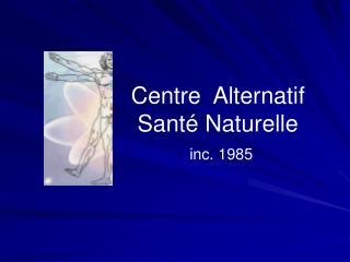 Centre  Alternatif  Santé Naturelle  inc. 1985
