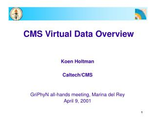 CMS Virtual Data Overview Koen Holtman Caltech/CMS GriPhyN all-hands meeting, Marina del Rey
