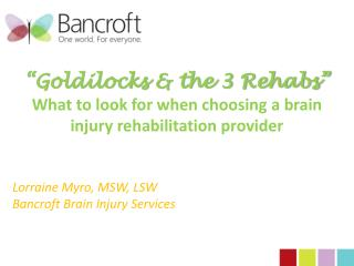 """Goldilocks & the 3 Rehabs""  What to look for when choosing a brain injury rehabilitation provider"