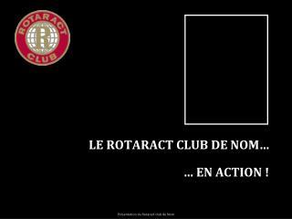 Le  rotaract  club de NOM…
