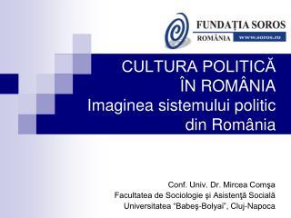 CULTURA POLITICĂ ÎN ROMÂNIA Imaginea sistemului politic din România