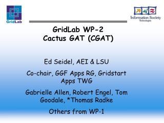 GridLab  WP-2 Cactus GAT (CGAT)