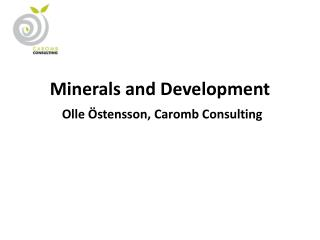 Minerals and Development Olle Östensson, Caromb Consulting