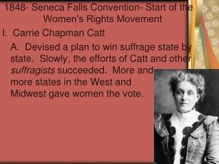 1848- Seneca Falls Convention- Start of the Women's Rights Movement I.  Carrie Chapman Catt