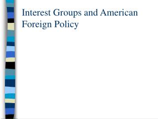 Interest Groups and American Foreign Policy