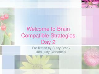 Welcome to Brain Compatible Strategies Day 2