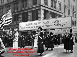 Women's Suffrage Movement & The 19 th  Amendment