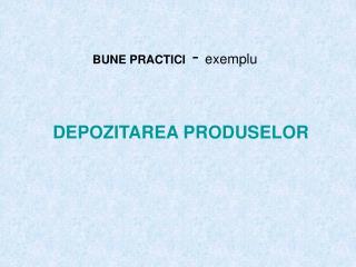 BUNE PRACTICI  -  exemplu