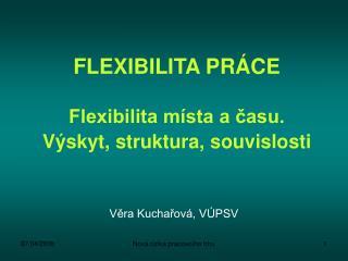 FLEXIBILITA PRÁCE Flexibilita místa a času.  Výskyt, struktura, souvislosti